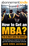How to Get an MBA? The Ultimate Guide For Dummies: Everything you need to know to get into the best business schools (English Edition)
