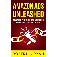 Amazon Ads Unleashed: Advanced Publishing and Marketing Strategies for Indie Authors (Self-publishing Guide Book 3…