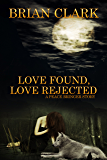Love Rejected - Love Found: A Peace Bringer Story