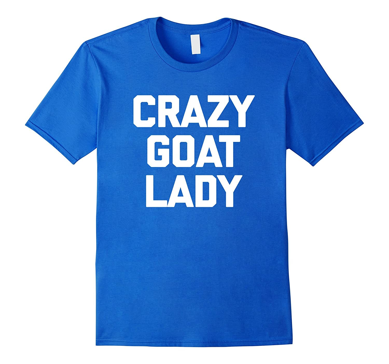 Crazy Goat Lady T-Shirt funny saying goats novelty humor tee
