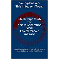 Pilot Design Study for a Next-Generation Social Capital Market in Brazil: Building...