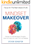 Mindset Makeover: Change Your Self-Sabotaging Thoughts, Tame Your Fears, And Learn From Your Mistakes - Focus On The Real Values Of Life