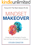 Mindset Makeover: Change Your Self-Sabotaging Thoughts, Tame Your Fears, And Learn From Your Mistakes - Focus On The Real Values Of Life (English Edition)