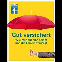 Gut versichert: Wie man für sich selbst und die Familie vorsorgt (German Edition)
