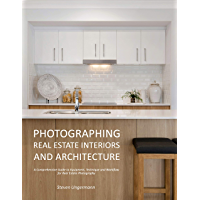 Photographing Real Estate Interiors and Architecture: A Comprehensive Guide to Equipment, Technique and Workflow for… book cover