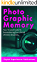 Photographic Memory: Your Trusted Guide To Remembering Every Detail Of Every Situation