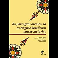 Do português arcaico ao português brasileiro: outras histórias