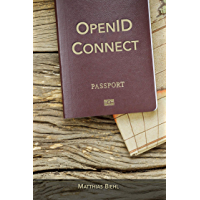 OpenID Connect: End-user Identity for Apps and APIs (API-University Series Book 6) (English Edition)