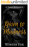 Given to Madness: A Dark Romance