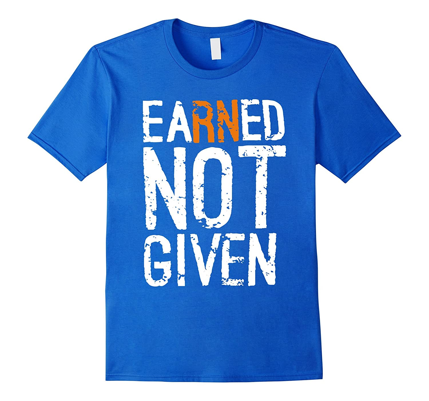 """Earned Not Given"" RN T-Shirts, nurse,"