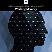 """A Macat Analysis of Alan D. Baddeley and Graham Hitch's """"Working Memory"""""""