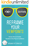 Reframe Your Viewpoints: Harness Stress & Anxiety—Transform It Into Peace & Confidence (English Edition)