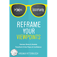 Reframe Your Viewpoints: Harness Stress & Anxiety—Transform It Into Peace & Confidence