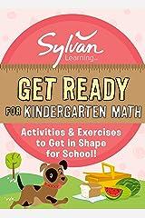 Get Ready for Kindergarten Math: Activities & Exercises to Get in Shape for School! (Sylvan Summer Smart Workbooks) Kindle Edition