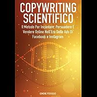 Copywriting Scientifico: Il Metodo Per Incantare, Persuadere E Vendere Online Nell'Era Delle Ads Di Facebook e Instagram (Marketership Vol. 3)