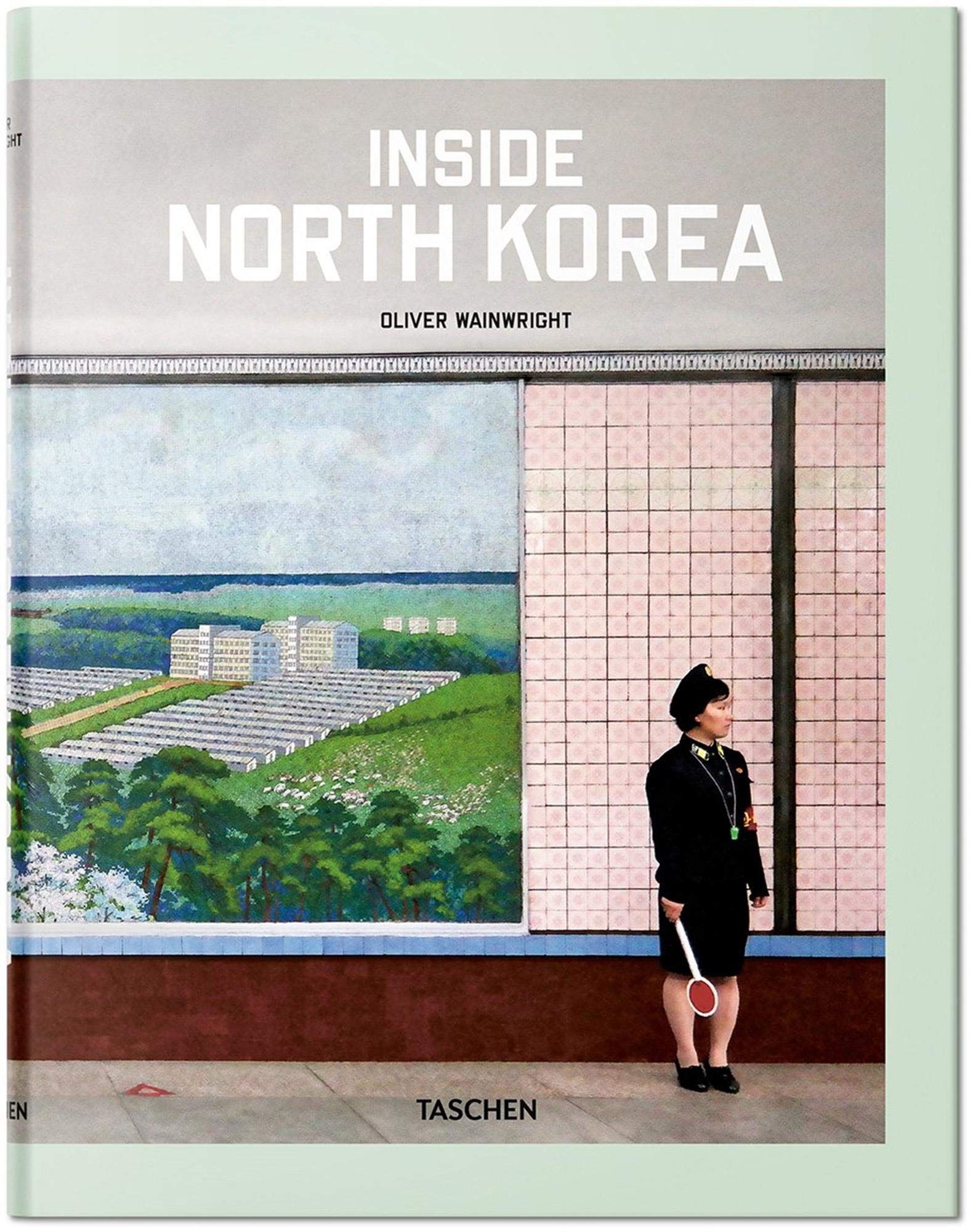 Inside North Korea (Inglés) Tapa dura – 8 jun 2018 Oliver Wainwright Julius Wiedemann Taschen 3836572214