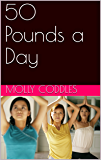 50 Pounds a Day