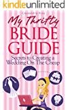 My Thrifty Bride Guide-Secrets To Creating A Wedding On the Cheap