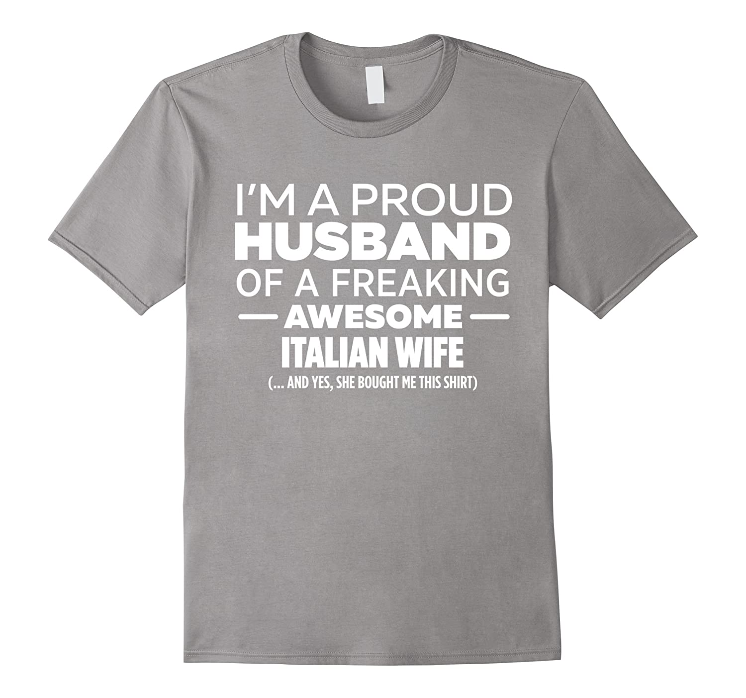 fe6fd1c9 I'm A Proud Husband Of Freaking Awesome Italian Wife Funny Anniversary Gift  T-