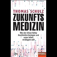 Zukunftsmedizin: Wie das Silicon Valley Krankheiten besiegen und unser Leben verlängern will - Ein SPIEGEL-Buch (German Edition)