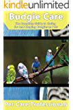 Budgie Care: The Complete Guide to Caring for and Keeping Budgies as Pets (Parakeet, Budgerigar, Shell Parakeet, Parrot) (Best Pet Care Practices) (English Edition)