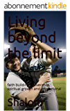 Living beyond the limit: faith building, deliverance, spiritual growth and inspirational (English Edition)