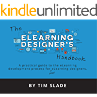 The eLearning Designer's Handbook: A Practical Guide to the eLearning Development Process for New eLearning Designers (English Edition)