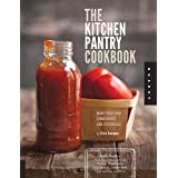 The Kitchen Pantry Cookbook: Make Your Own Condiments and Essentials - Tastier, Healthier, Fresh Mayonnaise, Ketchup, Mustard
