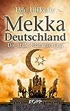 Mekka Deutschland: Die stille Islamisierung (German Edition)