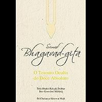 Srimad Bhagavad-gita: O Tesouro Oculto do Doce Absoluto (Bhakti Yoga: Guia para Satisfação Interior Livro 1)