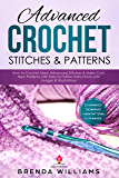 Advanced Crochet Stitches & Patterns: How to Crochet More Advanced Stitches & Make Cool, New Patterns with Easy to…