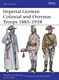 Imperial German Colonial and Overseas Troops 1885-1918 (Men-at-Arms, Band 490)