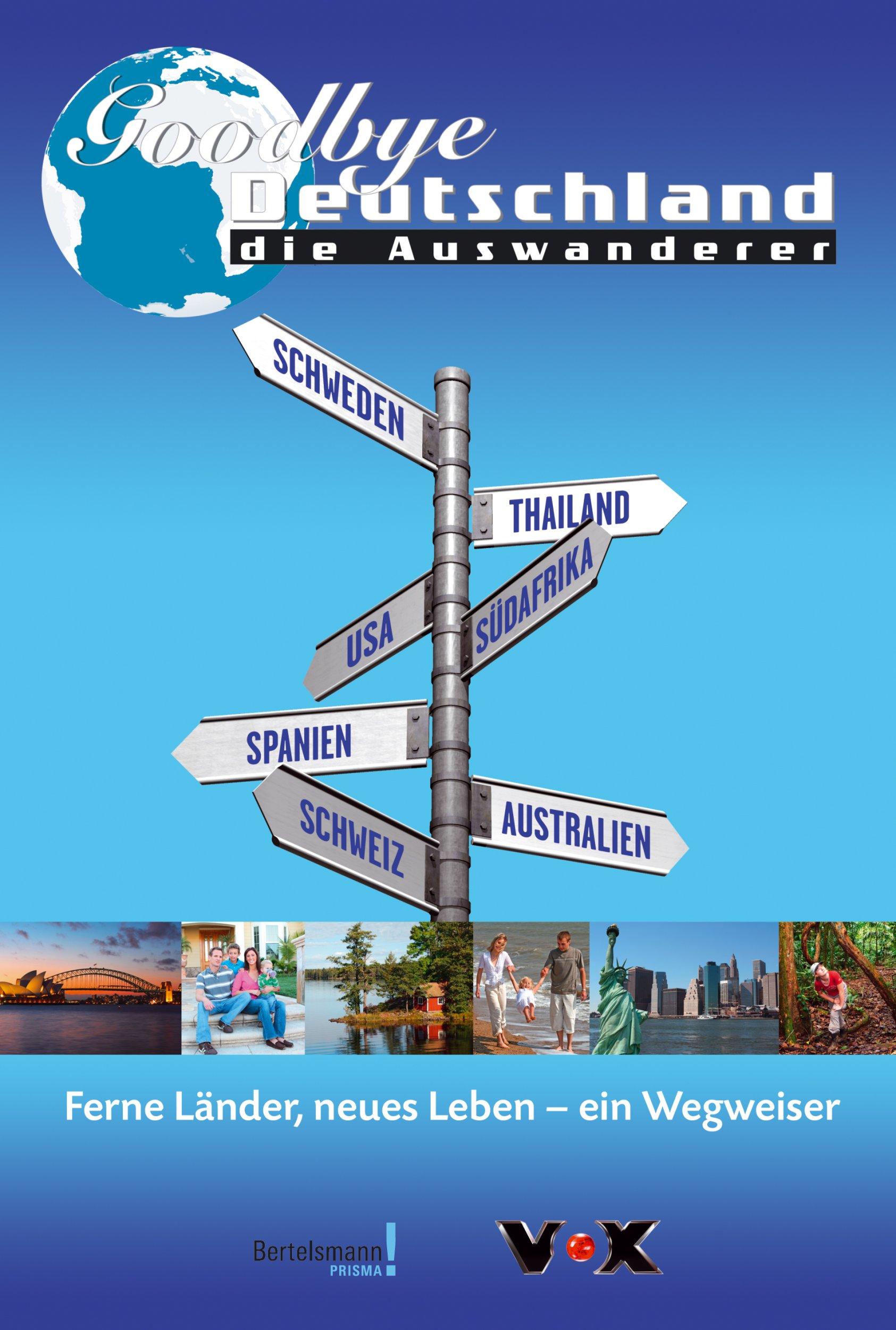 Goodbye Deutschland Die Auswanderer: Ferne Länder, neues Leben - ein Wegweiser