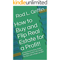 How to Buy and Flip Real Estate for a Profit!: Learn how to buy, hold and flip retail real estate for fun and a huge…