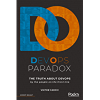 DevOps Paradox: The truth about DevOps by the people on the front line (English Edition)