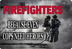 Rogue River Tactical Funny Firefighter Metal Tin Sign Wall Decor Man Cave Bar Even Cops Need Heroes