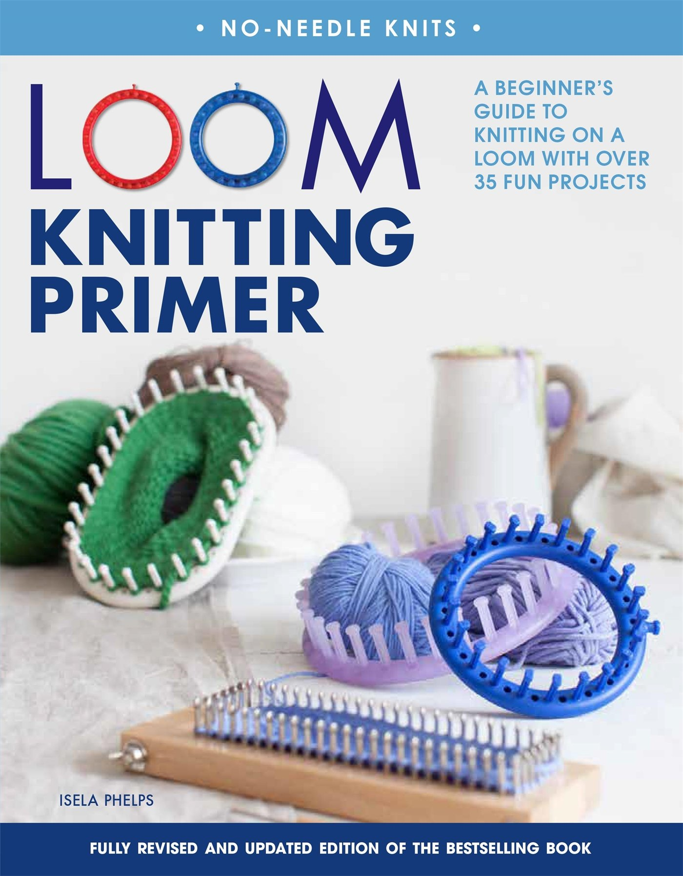 Loom Knitting Primer Second Edition A Beginners Guide To