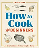 How to Cook for Beginners: An Easy Cookbook for Learning the Basics