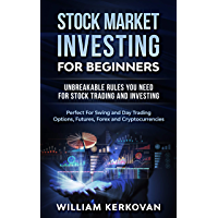 Stock Market Investing For Beginners : Unbreakable Rules You Need For Stock Trading And Investing : Perfect For Swing And Day Trading Options, Futures, Forex And Cryptocurrencies (English Edition)
