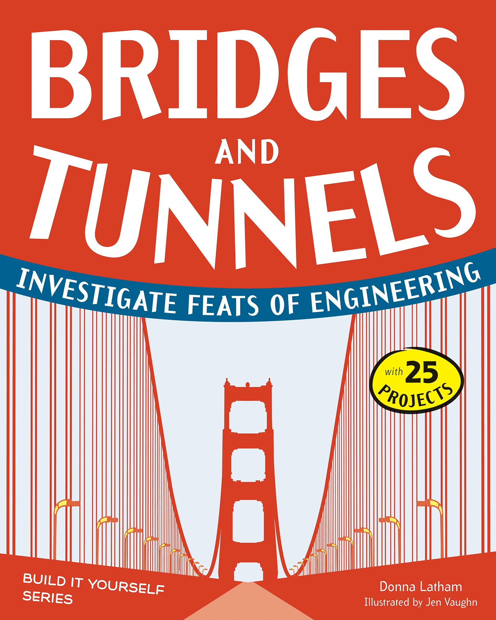 Read Online Bridges and Tunnels: Investigate Feats of Engineering with 25 Projects (Build It Yourself) pdf epub