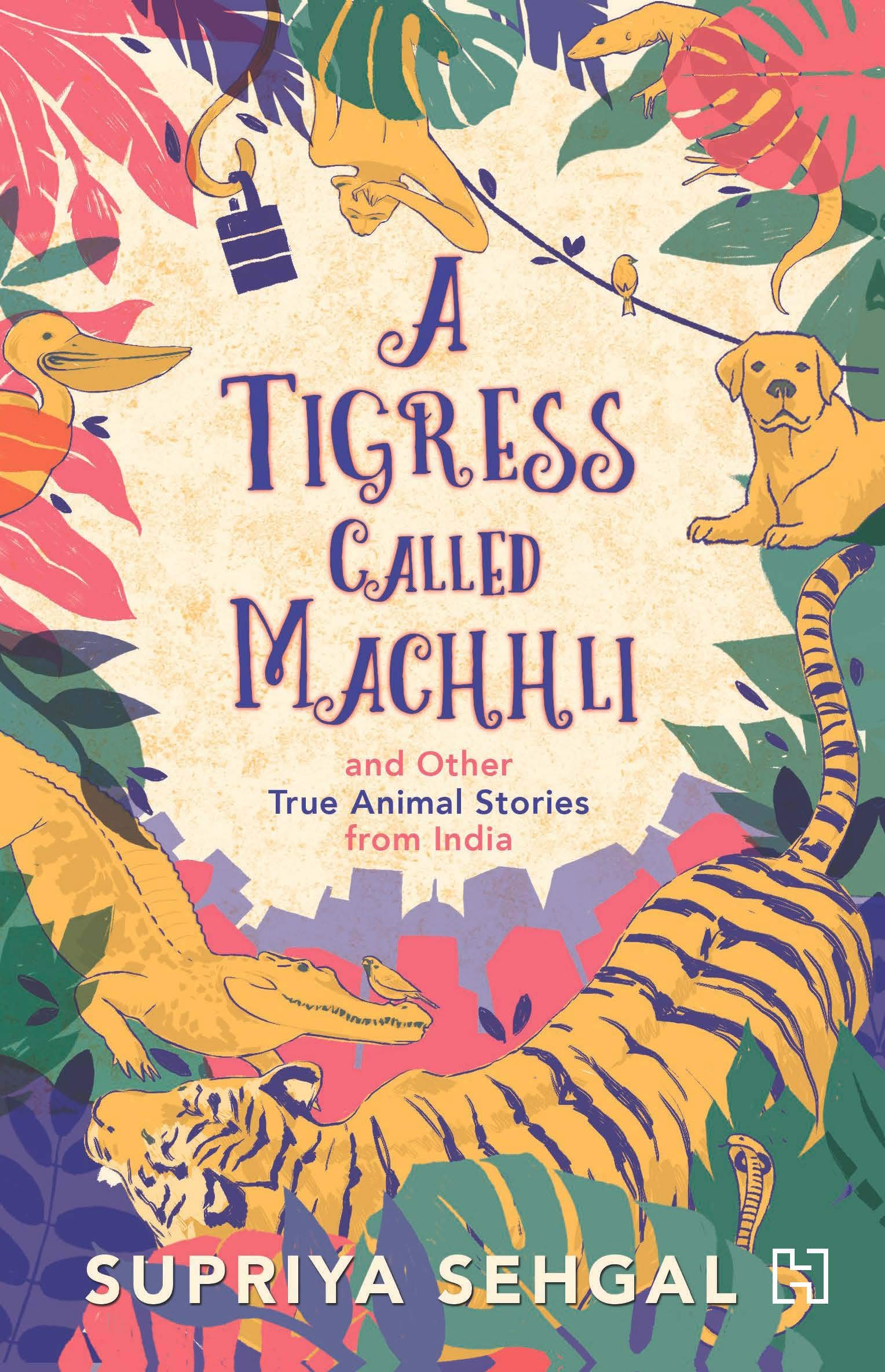 Buy A Tigress Called Machhli: and Other True Animal Stories from ...