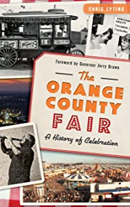 The: Orange County Fair: A History of Celebration