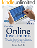 Worthwhile Online Investments: Where The Genius Internet Marketers Put Their Money to Earn Thousands While They Sleep