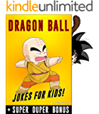 DRAGONBALL: 100+ Funny jokes and memes for Children (Dragonball Z parody book) + SUPER BONUS (English Edition)