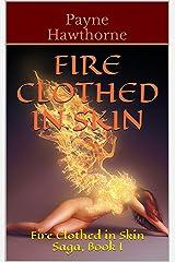 Fire Clothed in Skin: Fire Clothed in Skin Saga, Book I Kindle Edition
