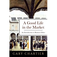 A Good Life in the Market: An Introduction to Business Ethics (English Edition)