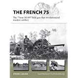 The French 75: The 75mm M1897 field gun that revolutionized modern artillery (New Vanguard)