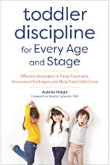 Toddler Discipline for Every Age and Stage: Effective Strategies to Tame Tantrums, Overcome Challenges, and Help Your Child Grow Kindle Edition