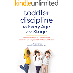 Toddler Discipline for Every Age and Stage: Effective Strategies to Tame Tantrums, Overcome Challenges, and Help Your…