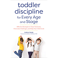 Toddler Discipline for Every Age and Stage: Effective Strategies to Tame Tantrums, Overcome Challenges